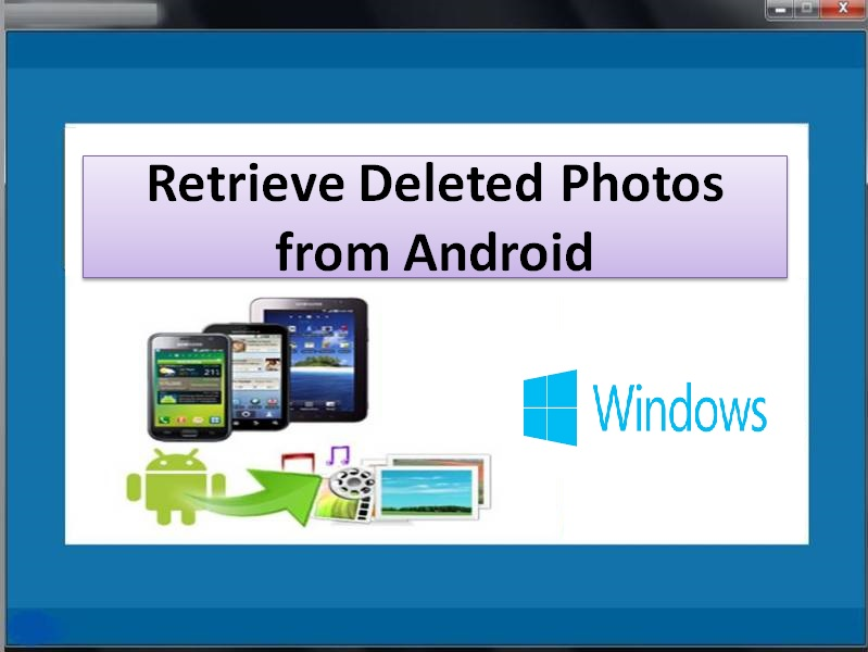 Windows 7 Retrieve Deleted Photos from Android 2.0.0.8 full